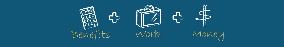 Benefits + Work + Money